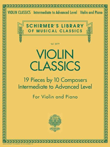 Violin Classics: Schirmer's Library of Musical Classics Volume 2079 Intermediate to Advanced Level