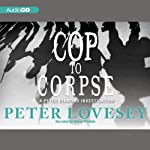 Cop to Corpse: An Inspector Peter Diamond Investigation, Book 12 (       UNABRIDGED) by Peter Lovesey Narrated by Simon Prebble