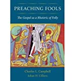 img - for Preaching Fools: The Gospel as a Rhetoric of Folly (Hardback) - Common book / textbook / text book