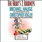 The Hero's 2 Journeys | Michael Hauge,Christopher Vogler