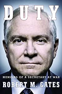 Duty: Memoirs of a Secretary at War by Robert M Gates