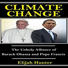 Climate Change: The Unholy Alliance of Barrack Obama and Pope Francis (       UNABRIDGED) by Elijah Hunter Narrated by Trevor Clinger