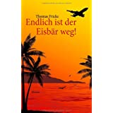 Endlich ist der Eisbr weg!: Humorvon &#34;Thomas Fricke&#34;
