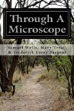 img - for Through A Microscope: Something of the Science Together with Many Curious Observations Indoor and Out and Directions for a Home-Made Microscope book / textbook / text book