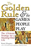 img - for The Golden Rule and the Games People Play: The Ultimate Strategy for a Meaning-Filled Life book / textbook / text book