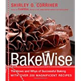 BakeWise: The Hows and Whys of Successful Baking with Over 200 Magnificent Recipes ~ Shirley O. Corriher
