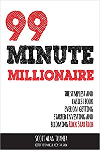 99 Minute Millionaire: The Simplest And Easiest Book Ever On Getting Started Investing And Becoming Rock Star Rich by Scott Alan Turner ebook deal