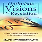 Optimistic Visions of Revelation: The End Times Church, Signs of the Times, the Two Witnesses and the 144,000 Hörbuch von Matthew Robert Payne Gesprochen von: Andrew DeMario