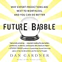 Future Babble: Why Expert Predictions Fail - and Why We Believe Them Anyway (       UNABRIDGED) by Dan Gardner Narrated by Walter Dixon