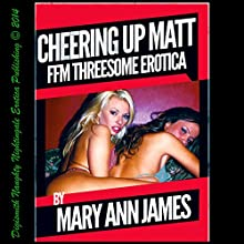 Cheering Up Matt: An FFM Threesome Erotica Story (       UNABRIDGED) by Mary Ann James Narrated by Layla Dawn