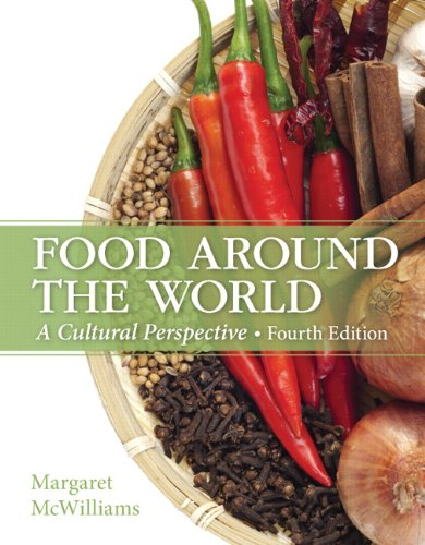Food Around the World: A Cultural Perspective (4th Edition) by Margaret McWilliams