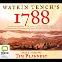 Watkin Tench's 1788 (       UNABRIDGED) by Tim Flannery (editor) Narrated by Grant Cartwright