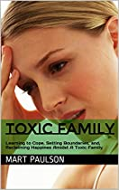 Toxic Family: Learning to Cope, Setting Boundaries, and, Reclaiming Happines Amidst A Toxic Family (dysfunctional family, toxtoxic family, toxic parents,  dysfunction, family relationships, family)