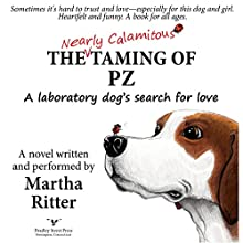 The Nearly Calamitous Taming of PZ: A Laboratory Dog's Search for Love Audiobook by Martha Ritter Narrated by Martha Ritter