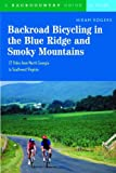 Backroad Bicycling In The Blue Ridge And Smoky Mountains: 27 Rides For Touring And Mountain Bikes From North Georgia To Sw