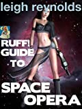 Ruff! Guide to Space Opera (Science Fiction, Large Scale and Planetary Romance)