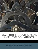 Beautiful thoughts from Ralph Waldo Emerson;