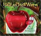 img - for Half an Inch Worm by Bertagnolli, Daniel (2008) Paperback book / textbook / text book