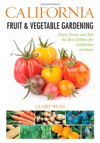 California Fruit & Vegetable Gardening: Plant, Grow, And Eat The Best Edibles For California Gardens (Fruit & Vegetable Gardening Guides) front-439286