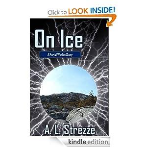 On Ice (Portal Worlds) A. L. Strezze