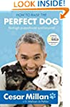 How to Raise the Perfect Dog: Through...