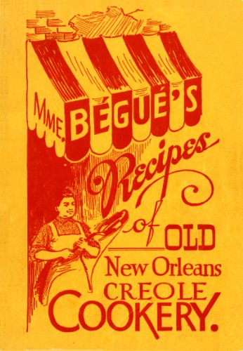 Mme. Bégué's Recipes of Old New Orleans Creole Cookery by Elizabeth Begue