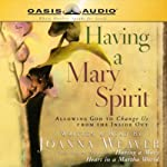 Having a Mary Spirit | Joanna Weaver