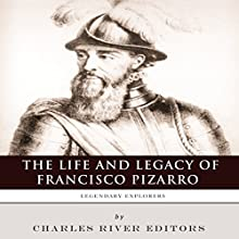 Legendary Explorers: The Life and Legacy of Francisco Pizarro Audiobook by  Charles River Editors Narrated by Colin Fluxman