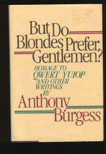But Do Blondes Prefer Gentlemen?: Homage to Qwert Yuiop and Other Writings, Anthony Burgess