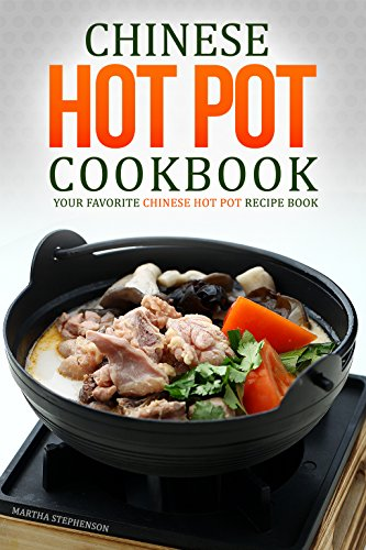 chinese-hot-pot-cookbook-your-favorite-chinese-hot-pot-recipe-book-no-other-chinese-cookbook-can-com