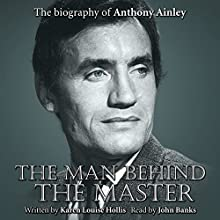 The Man Behind the Master: The Biography of Anthony Ainley Audiobook by Karen Louise Hollis Narrated by John Banks