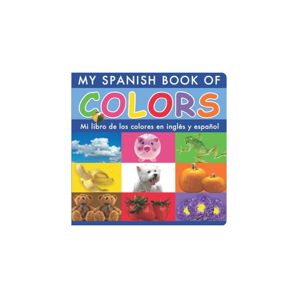 My Spanish Book of Colors/Mi Libro de Los Colores En Espanol E Ingles
