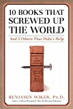 Ten Books That Screwed Up the World: And Five Others That Didn