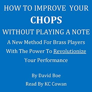 How to Improve Your Chops Without Playing a Note | [David Boe]