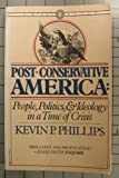 Post-Conservative America: People, Politics & Ideology in a Time of Crisis