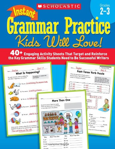 Instant Grammar Practice Kids Will Love!  Grades 2-3: 40+ Engaging Activity Sheets That Target and Reinforce the Key Grammar Skills Students Need to Be Successful Writers PDF