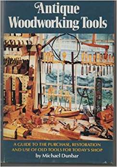 Antique Woodworking Tools: A Guide to the Purchase, Restoration and ...