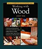 Taunton's Complete Illustrated Guide to Working with Wood - 1561586838