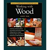 Taunton's Complete Illustrated Guide to Working with Wood (Complete Illustrated Guides (Taunton)) ~ Andy Rae