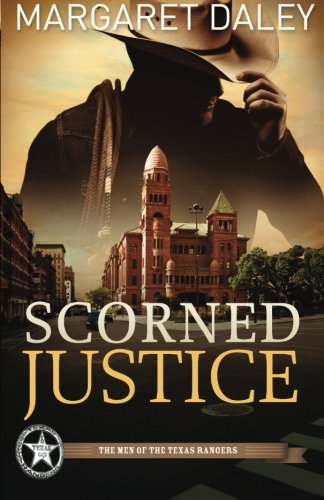 Image of Scorned Justice: The Men of the Texas Rangers - Book 3