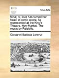 Nina; Or, Love Has Turned Her Head. a Comic Opera. As Repres