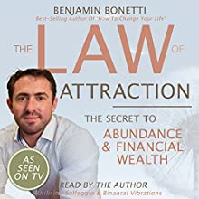 The Law of Attraction - The Secret to Abundance and Financial Wealth  by Benjamin P Bonetti Narrated by Benjamin P Bonetti