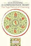 img - for Cultivating A Compassionate Heart: The Yoga Method Of Chenrezig book / textbook / text book