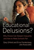 img - for Educational Delusions?: Why Choice Can Deepen Inequality and How to Make Schools Fair book / textbook / text book