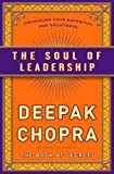 The Soul of Leadership: Unlocking Your Potential for Greatness (030740806X) by Chopra, Deepak