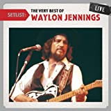 Setlist: The Very Best of Waylon Jennings Live Waylon Jennings