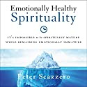 Emotionally Healthy Spirituality: It's Impossible to Be Spiritually Mature, While Remaining Emotionally Immature (       UNABRIDGED) by Peter Scazzero Narrated by Peter Scazzero