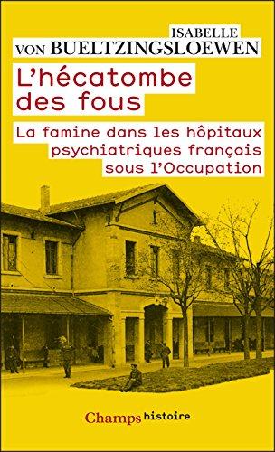 L'Hécatombe des fous: La famine dans les hôpitaux psychiatiques français sous l'Occupation