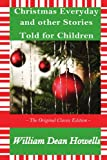Christmas Every Day and Other Stories Told for Children The Original Classic Edition