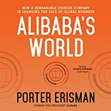 Alibaba's World: How a Remarkable Chinese Company Is Changing the Face of Global Business Audiobook by Porter Erisman Narrated by George Newbern